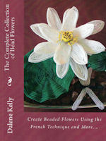 The Complete Collection of Beaded Flowers by Dalene Kelly